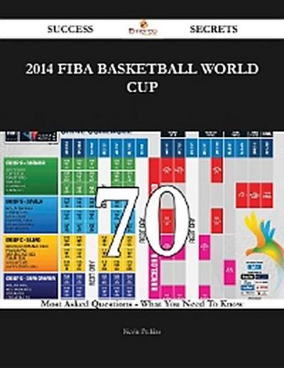 2014 FIBA Basketball World Cup 70 Success Secrets - 70 Most Asked Questions On 2014 FIBA Basketball World Cup - What You Need To Know