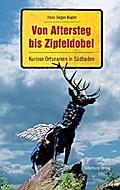 Von Aftersteg bis Zipfeldobel; Kuriose Ortsnamen in Südbaden; Deutsch; Farbfotos