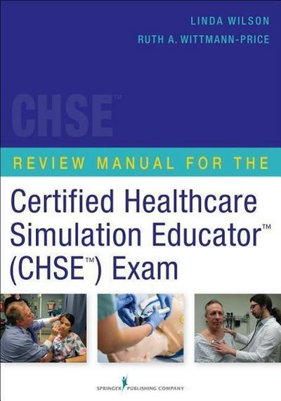 Review Manual for the Certified Healthcare Simulation Educator (Chse) Exam