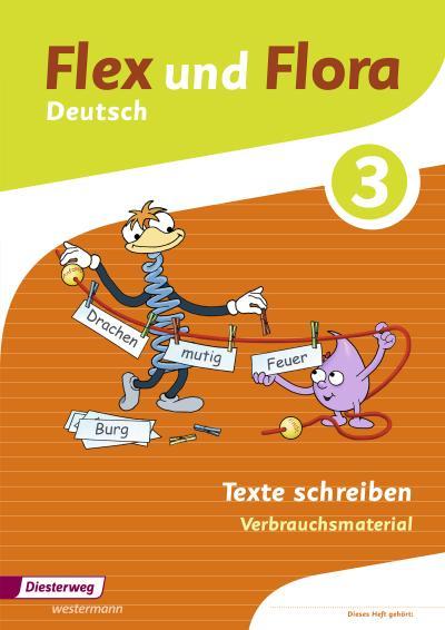 Flex und Flora 3. Heft Texte schreiben: Verbrauchsmaterial