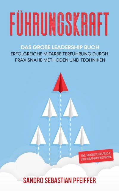 Führungskraft: Das große Leadership Buch
