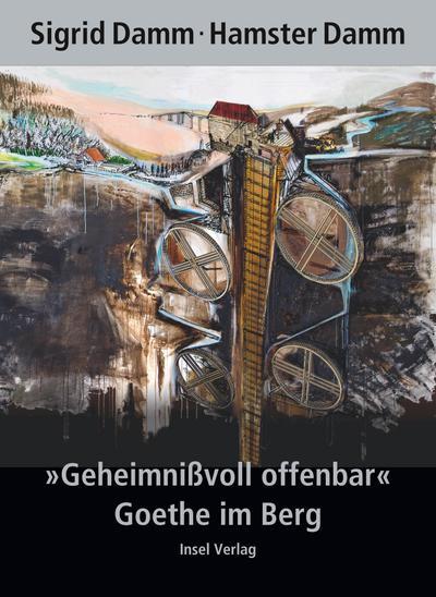 'Geheimnißvoll offenbar'. Goethe im Berg