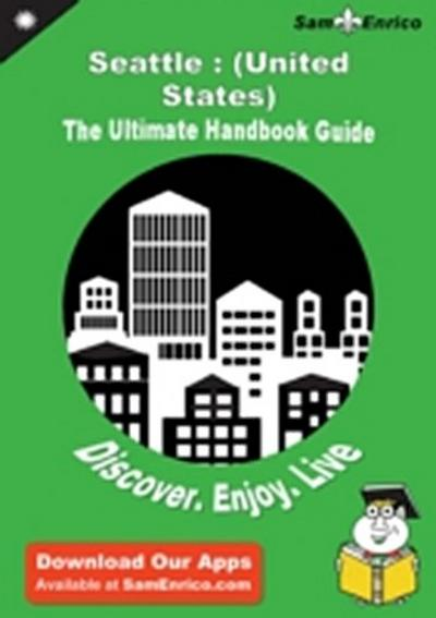 Ultimate Handbook Guide to Seattle : (United States) Travel Guide
