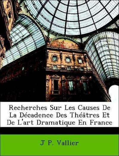 Recherches Sur Les Causes De La Décadence Des Théâtres Et De L'art Dramatique En France