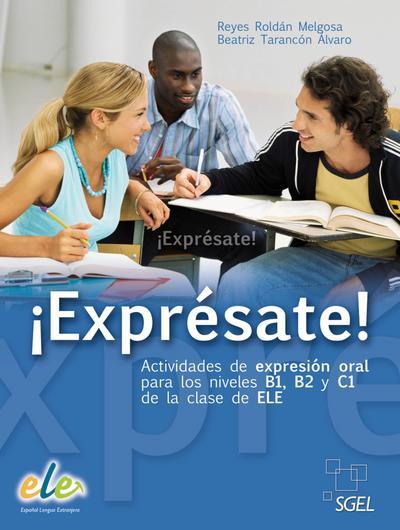 ¡Exprésate!: Actividades de expresión oral para los niveles B1, B2 y C1 de la clase de ELE / Buch mit Kopiervorlagen