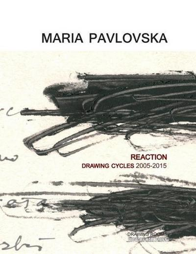 Maria Pavlovska: Reaction - Drawing Cycles 2005 - 2015