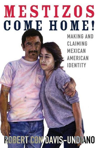 Mestizos Come Home!: Making and Claiming Mexican American Identity