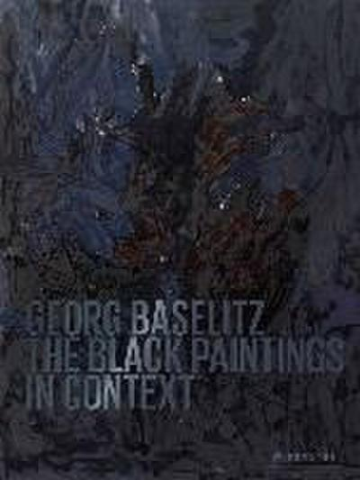 Georg Baselitz: The Black Paintings in Context (WT) (Englisch)