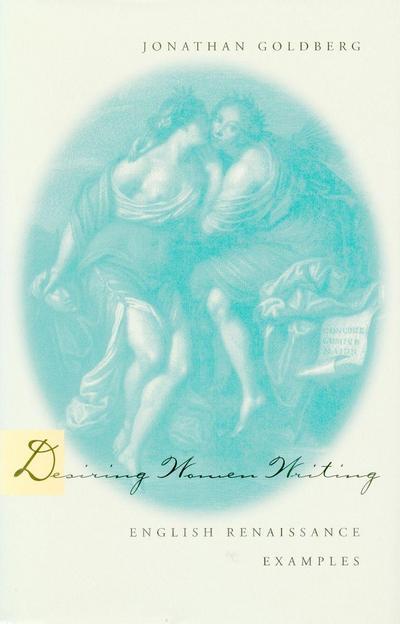 Desiring Women Writing: English Renaissance Examples