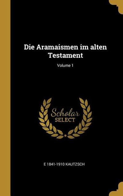 Die Aramaismen Im Alten Testament; Volume 1
