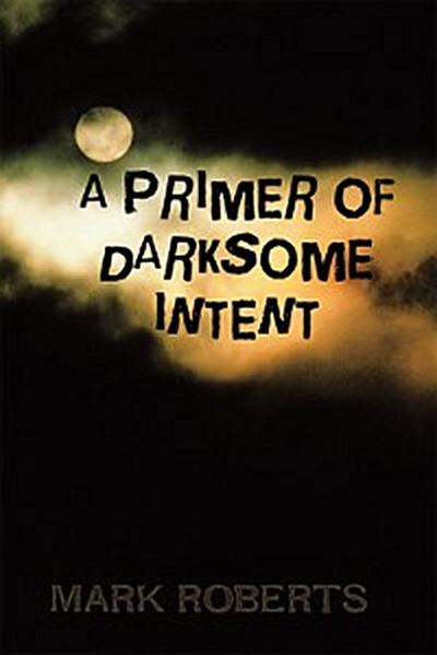 A Primer of Darksome Intent