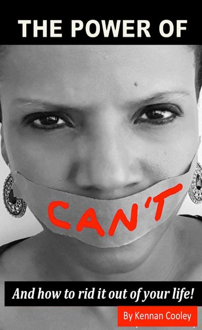The Power of Can't: And How to Rid It Out of Your Life