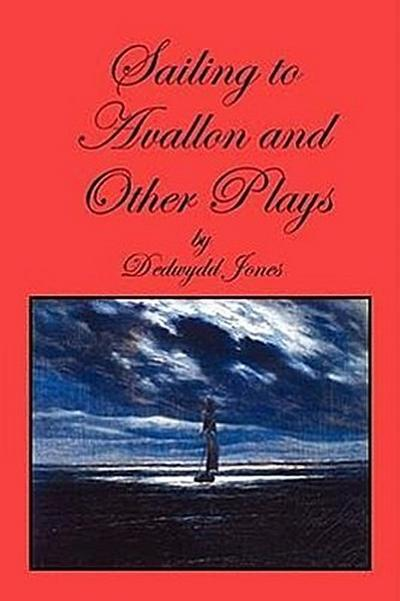 Sailing to Avallon and Other Plays