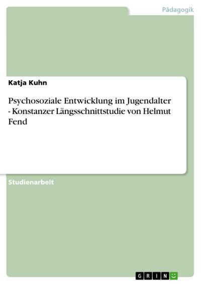 Psychosoziale Entwicklung im Jugendalter - Konstanzer Längsschnittstudie von Helmut Fend