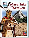 Was ist was, Band 130: Maya, Inka und Azteken ...