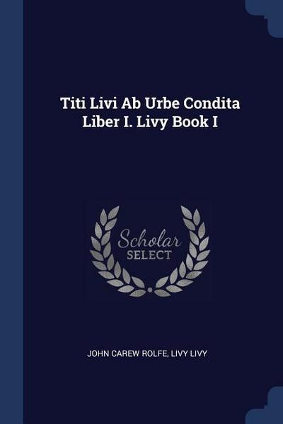 Titi Livi AB Urbe Condita Liber I. Livy Book I