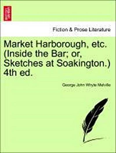 Market Harborough, etc. (Inside the Bar; or, Sketches at Soakington.) 4th ed.