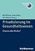 Privatisierung im Gesundheitswesen: Chance oder Risiko? (Gesundheit im Fokus)