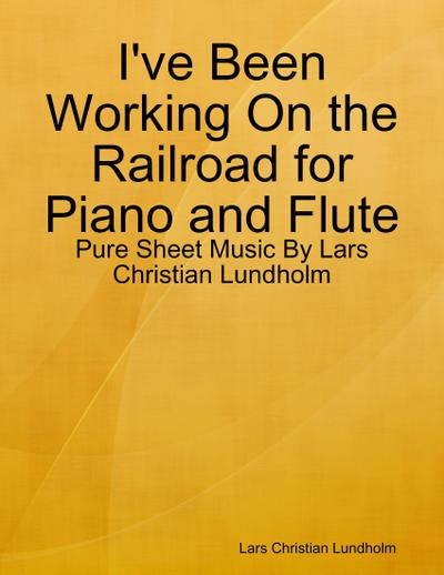 I've Been Working On the Railroad for Piano and Flute - Pure Sheet Music By Lars Christian Lundholm