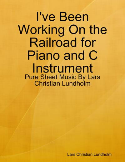I've Been Working On the Railroad for Piano and C Instrument - Pure Sheet Music By Lars Christian Lundholm