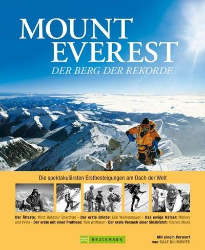 Mount Everest - Berg der Rekorde: Die spektakulärsten Erstbesteigungen am Dach der Welt in einem eindrucksvollen Bildband - Vorwort von Ralf ... allen 14 Achttausendern: Der Berg der Rekorde