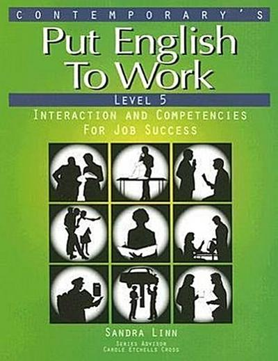 Put English to Work: Level 5: Interaction and Competencies for Job Success