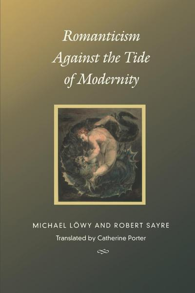 Romanticism Against the Tide of Modernity (Post-Contemporary Interventions)