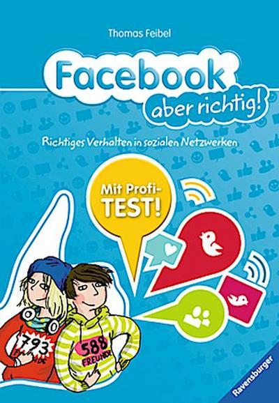 Facebook aber richtig!; Richtiges Verhalten in sozialen Netzwerken   ; Ill. v. Herold, Heike; Deutsch; durchg. farb. Ill., mit Profi-Test -