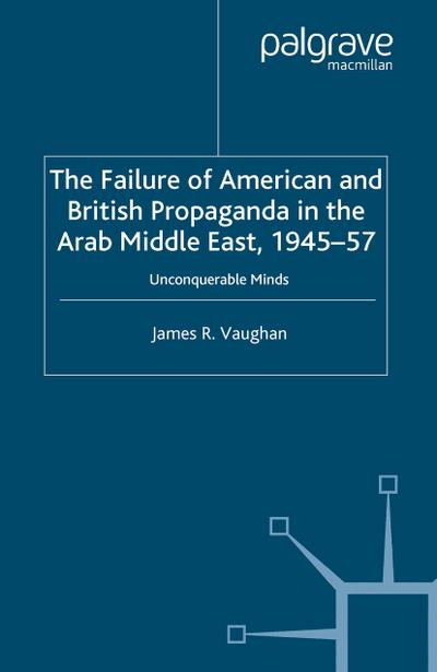 The Failure of American and British Propaganda in the Arab Middle East, 1945–1957
