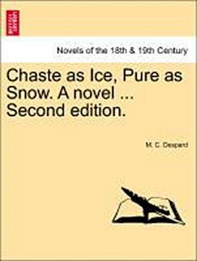 Chaste as Ice, Pure as Snow. A novel ... Vol. III. Second Edition.