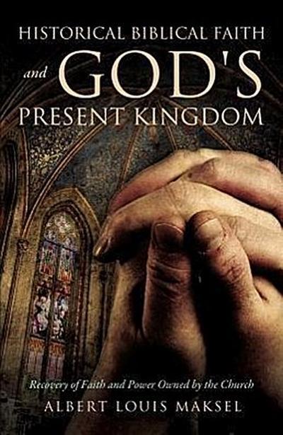Historical Biblical Faith and God's Present Kingdom