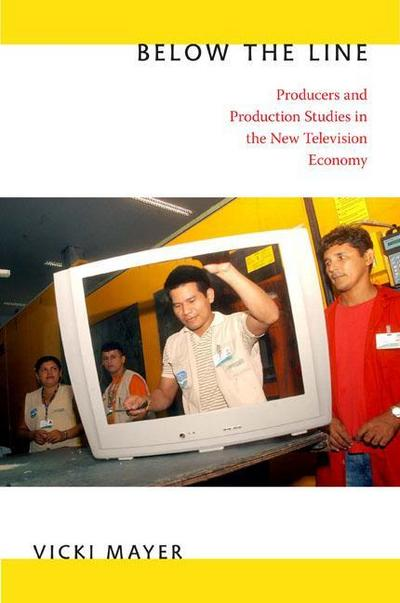 Below the Line: Producers and Production Studies in the New Television Economy