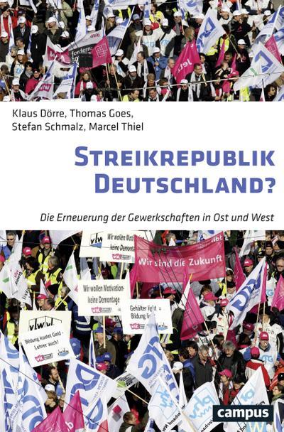 Streikrepublik Deutschland?: Die Erneuerung der Gewerkschaften in Ost und West