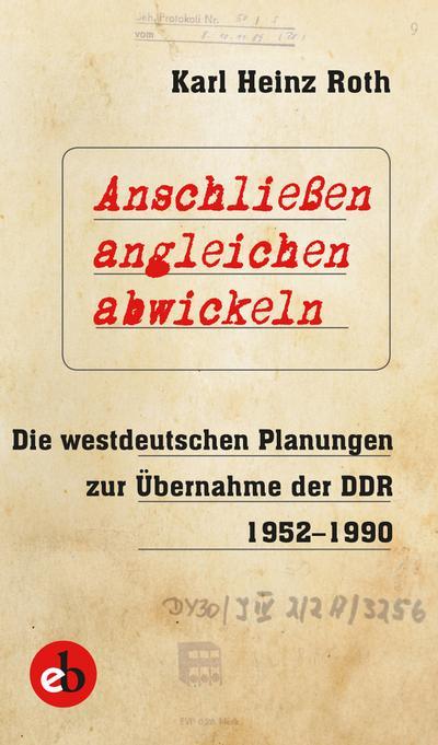 Anschließen, angleichen, abwickeln: Die westdeutschen Planungen zur Übernahme der DDR 1952-1990
