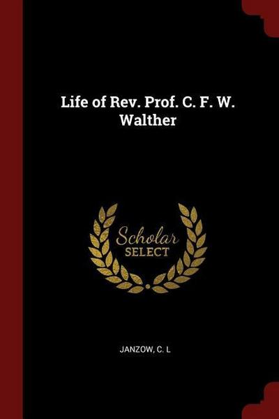 Life of Rev. Prof. C. F. W. Walther