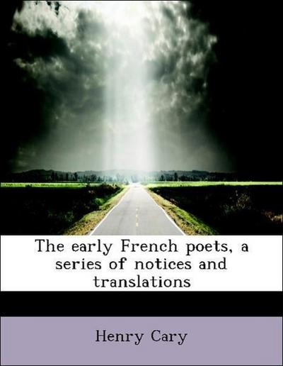 The early French poets, a series of notices and translations