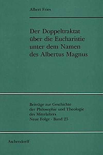 Der Doppeltraktat über die Eucharistie unter dem Namen des Albertus Magnus