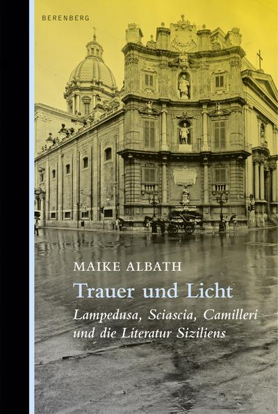 Trauer und Licht: Lampedusa, Sciascia, Camilleri und die Literatur Siziliens