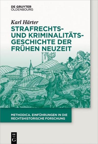 Strafrechts- und Kriminalitätsgeschichte der Frühen Neuzeit