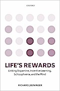 Life's Rewards: Linking Dopamine, Incentive Learning, Schizophrenia, and the Mind