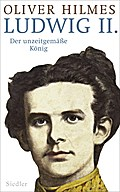 Ludwig II.; Der unzeitgemäße König   ; Deutsc ...