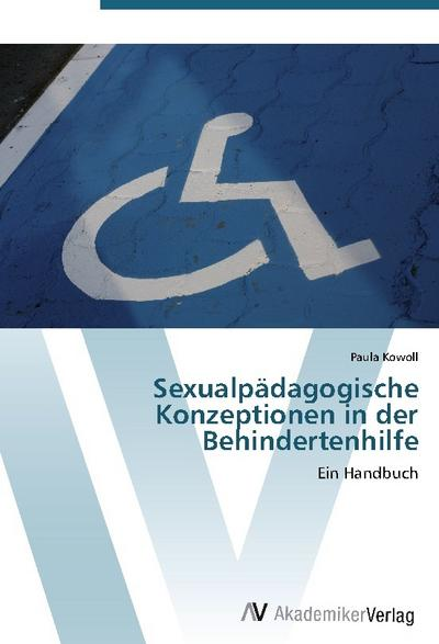 9783639407990 - Paula Kowoll: ***ualpädagogische Konzeptionen in der Behindertenhilfe: Ein Handbuch - Книга