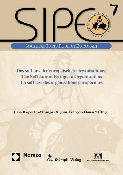Das soft law der europäischen Organisationen - The Soft Law of European Organisations - La soft law des organisations européennes