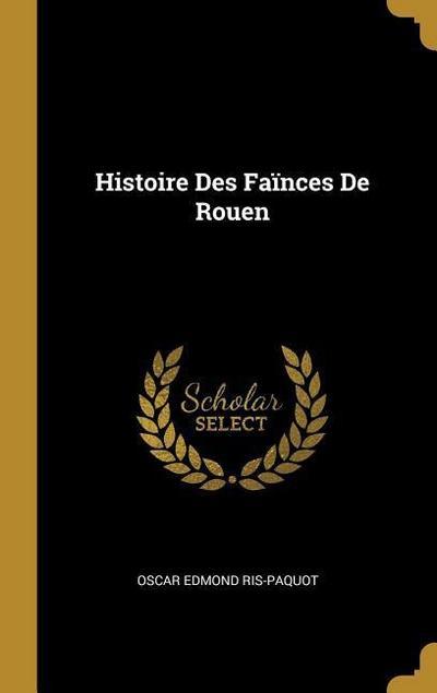 Histoire Des Faïnces de Rouen