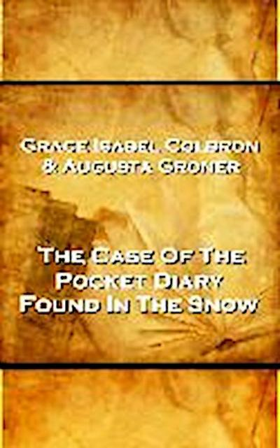Grace Isabel Colbron & Augusta Groner - The Case Of The Pocket Diary Found In The Snow