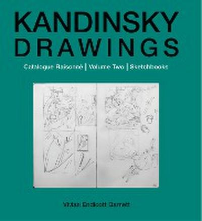 Kandinsky Drawings: V. 2: Catalogue Raisonne-Sketchbooks
