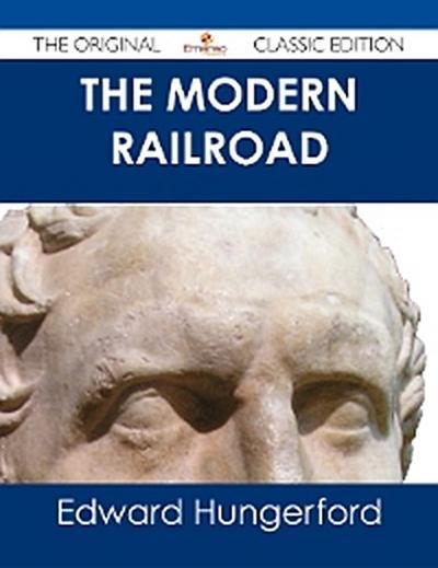 The Modern Railroad - The Original Classic Edition