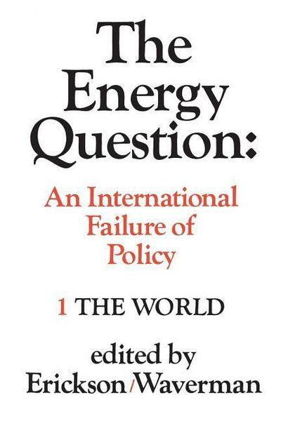The Energy Question Volume One: The World: An International Failure of Policy