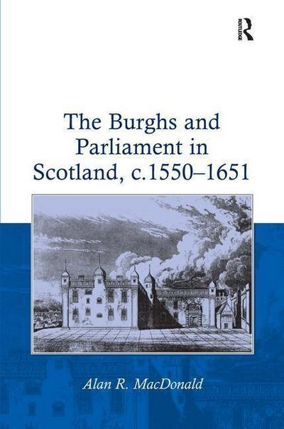 The Burghs and Parliament in Scotland, C. 1550 1651