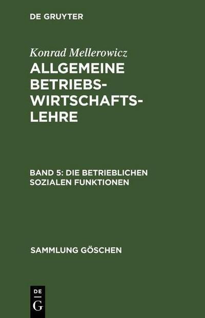 Mellerowicz, Konrad: Allgemeine Betriebswirtschaftslehre - Die betrieblichen sozialen Funktionen